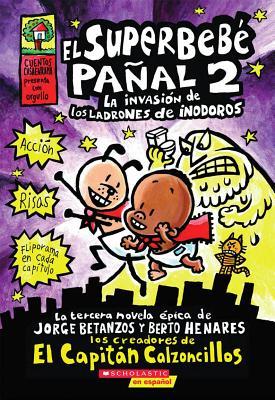 El Superbebe Panal y La Invasion de Los Ladrones de Inodoros / Super Diaper Baby and The Invasion of the Potty Snatchers By Pilkey, Dav